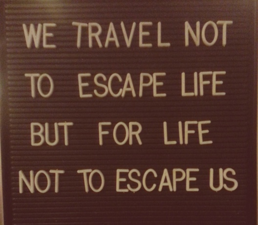 We travel so life doesn't escape us