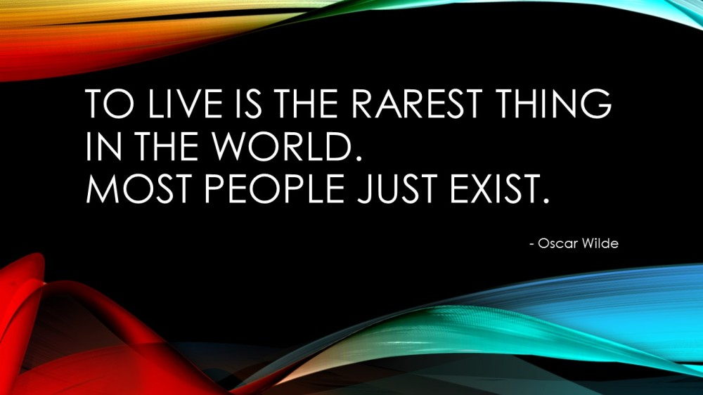 To Live is the rarest thing in the